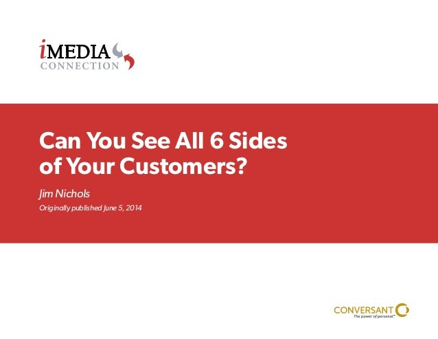 Jim Nichols Originally published June 5, 2014 Can You See All 6 Sides of Your Customers?