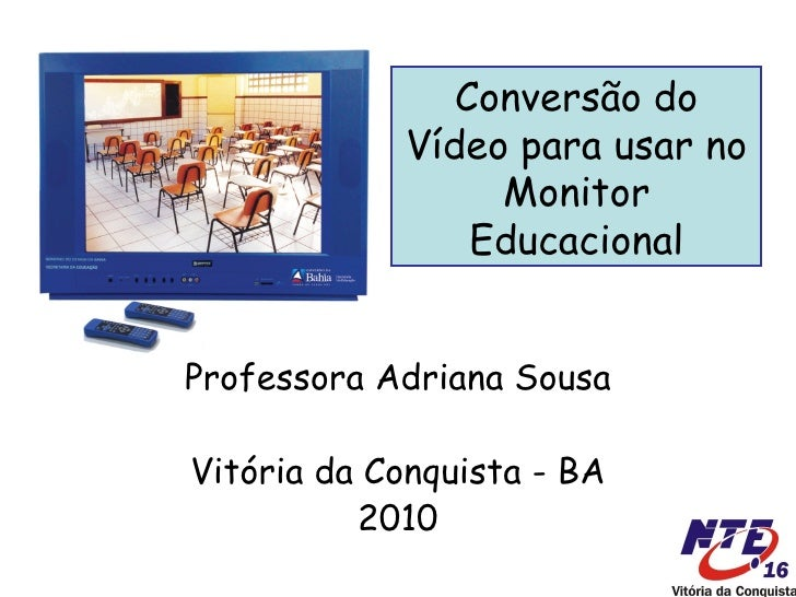 Conversão do             Vídeo para usar no                  Monitor                 Educacional   Professora Adriana Sous...