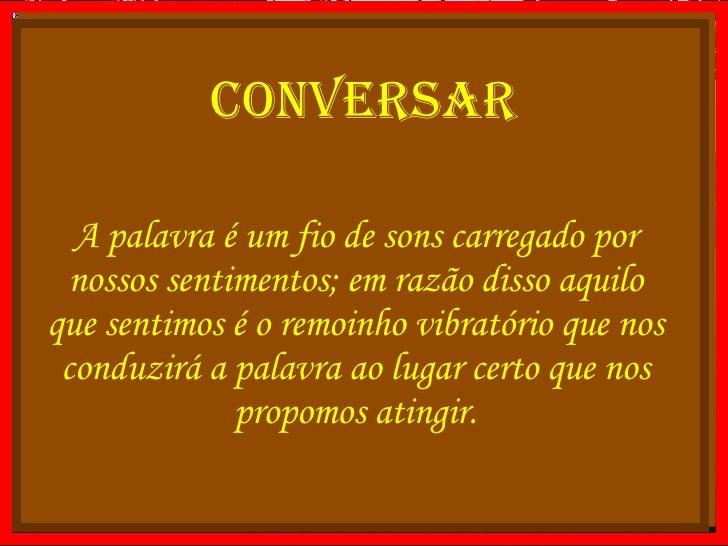 A palavra é um fio de sons carregado por nossos sentimentos; em razão disso aquilo que sentimos é o remoinho vibratório qu...