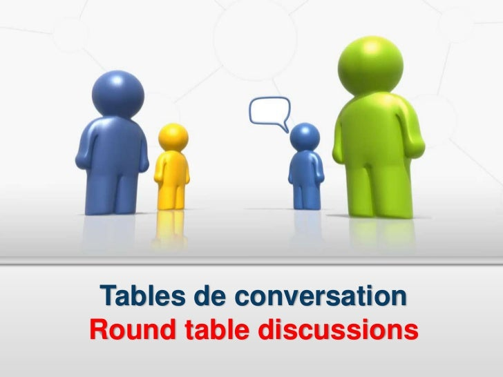 Tables de conversationRound table discussions