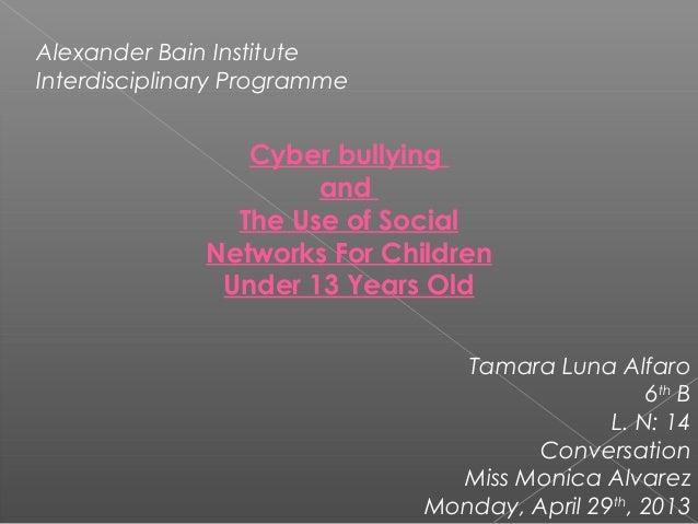 Alexander Bain InstituteInterdisciplinary ProgrammeCyber bullyingandThe Use of SocialNetworks For ChildrenUnder 13 Years O...