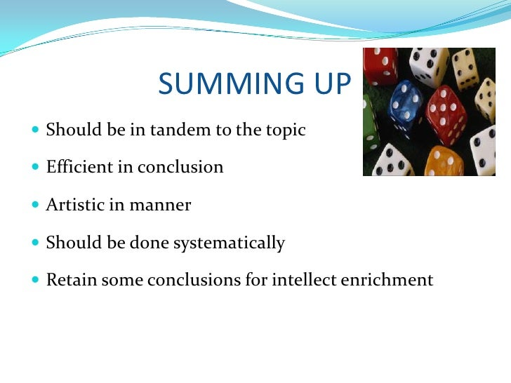 SUMMING UP<br />Should be in tandem to the topic<br />Efficient in conclusion<br />Artistic in manner<br />Should be done ...