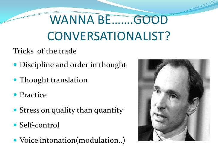 WANNA BE…….GOOD CONVERSATIONALIST?<br />Tricks  of the trade<br />Discipline and order in thought<br />Thought translation...