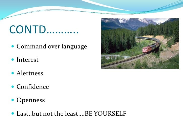 CONTD………..<br />Command over language<br />Interest<br />Alertness<br />Confidence <br />Openness<br />Last..but not the l...