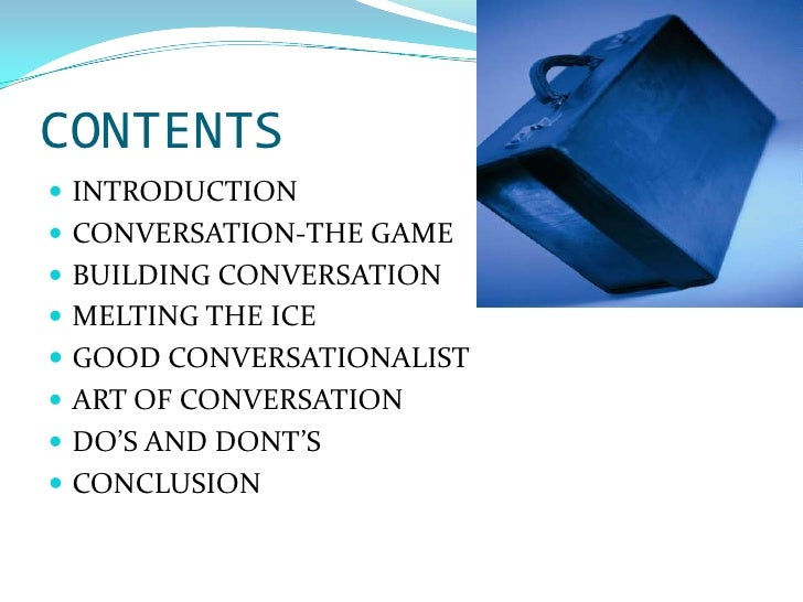CONTENTS<br />INTRODUCTION<br />CONVERSATION-THE GAME<br />BUILDING CONVERSATION<br />MELTING THE ICE<br />GOOD CONVERSATI...