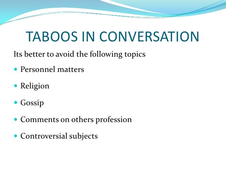 TABOOS IN CONVERSATION<br />Its better to avoid the following topics<br />Personnel matters<br />Religion<br />Gossip<br /...