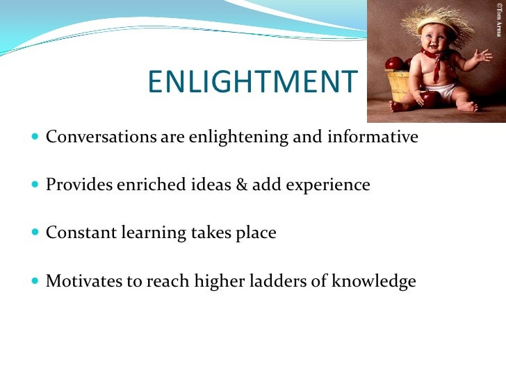 ENLIGHTMENT<br />Conversations are enlightening and informative<br />Provides enriched ideas & add experience<br />Constan...