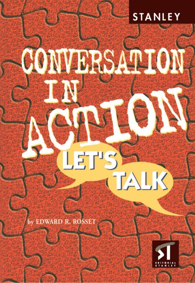 First Edition 1997  Reprinted 1999  Reprinted 2001  Conversation in Action  • Let's Talk  by Edward R. Rosset  Editorial S...