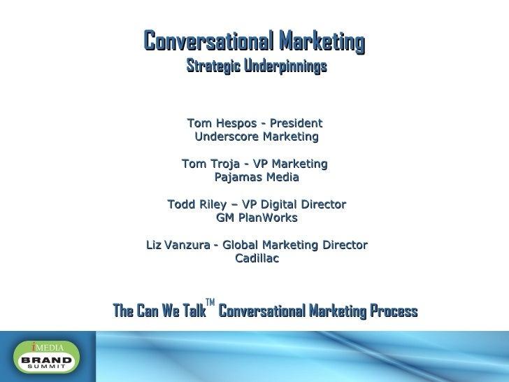 Conversational Marketing  Strategic Underpinnings Tom Hespos - President  Underscore Marketing Tom Troja - VP Marketing  P...