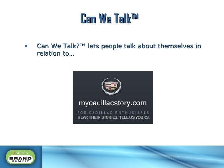 <ul><li>Can We Talk?™ lets people talk about themselves in relation to… </li></ul>Can We Talk™