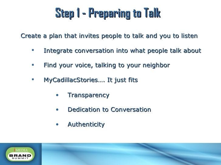 <ul><li>Create a plan that invites people to talk and you to listen </li></ul><ul><ul><li>Integrate conversation into what...