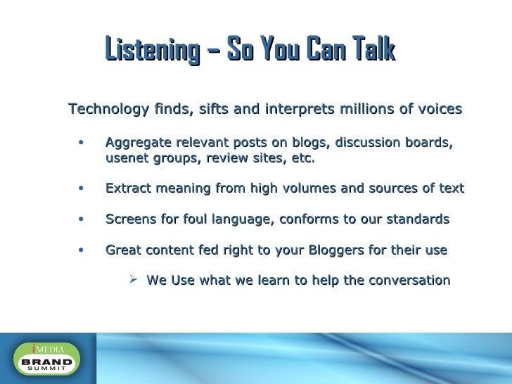 <ul><ul><li>Technology finds, sifts and interprets millions of voices </li></ul></ul><ul><ul><ul><li>Aggregate relevant po...