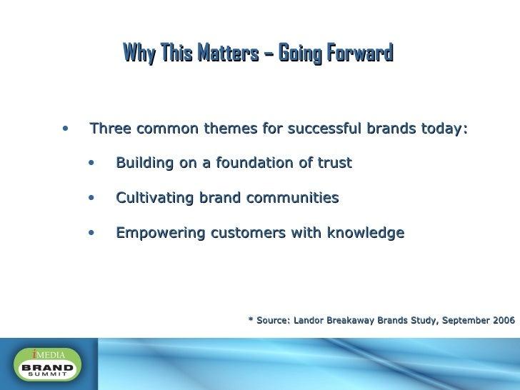 <ul><li>Three common themes for successful brands today: </li></ul><ul><ul><li>Building on a foundation of trust </li></ul...