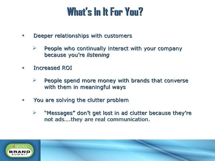 <ul><li>Deeper relationships with customers </li></ul><ul><ul><li>People who continually interact with your company becaus...
