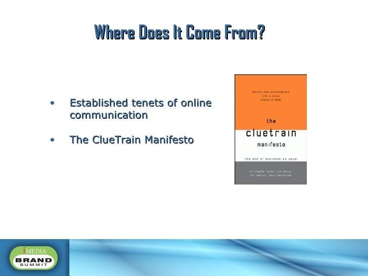 <ul><li>Established tenets of online communication </li></ul><ul><li>The ClueTrain Manifesto </li></ul>Where Does It Come ...