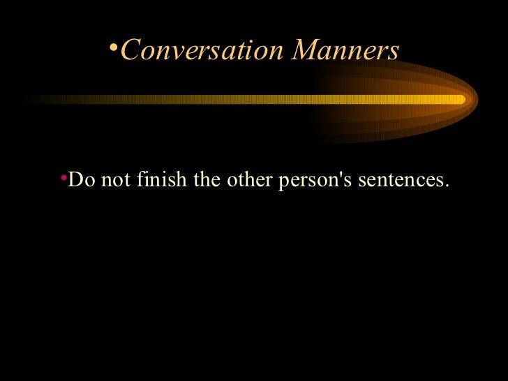 <ul><li>Do not finish the other person's sentences.  </li></ul><ul><li>Conversation Manners </li></ul>