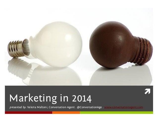 Marketing in 2014 presented by: Valeria Maltoni, Conversation Agent . @ConversationAge . www.conversationagent.com  