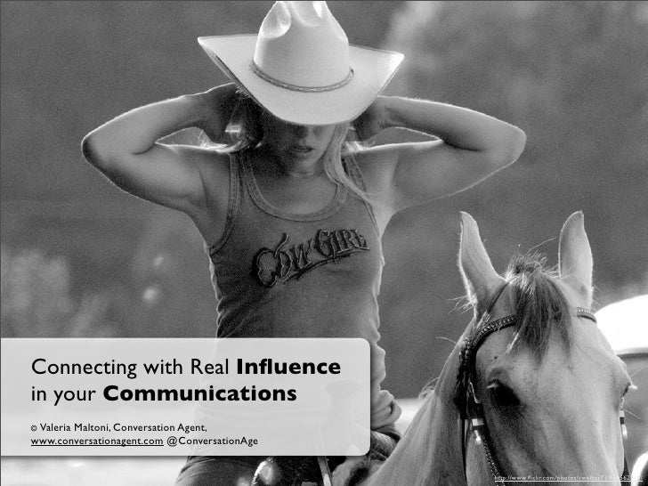 Connecting with Real Influence in your Communications © Valeria        Maltoni, Conversation Agent, www.conversationagent.c...