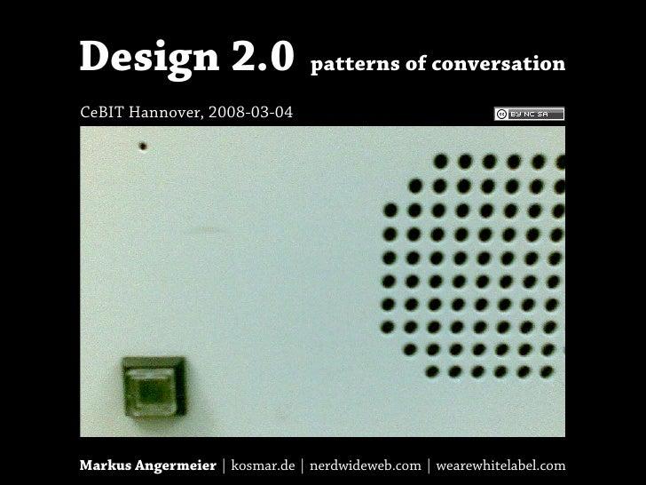 Design 2.0                      patterns of conversation  CeBIT Hannover, 2008-03-04     Markus Angermeier | kosmar.de | n...