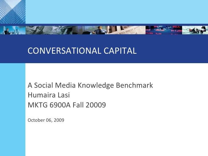 CONVERSATIONAL CAPITAL  A Social Media Knowledge Benchmark Humaira Lasi MKTG 6900A Fall 20009 October 06, 2009