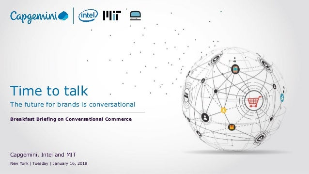 Time to talk The future for brands is conversational Breakfast Briefing on Conversational Commerce Capgemini, Intel and MI...
