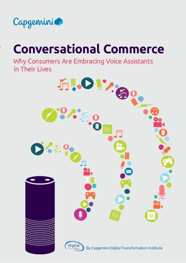 By Capgemini Digital Transformation Institute Digital Transformation Institute Conversational Commerce Why Consumers Are E...