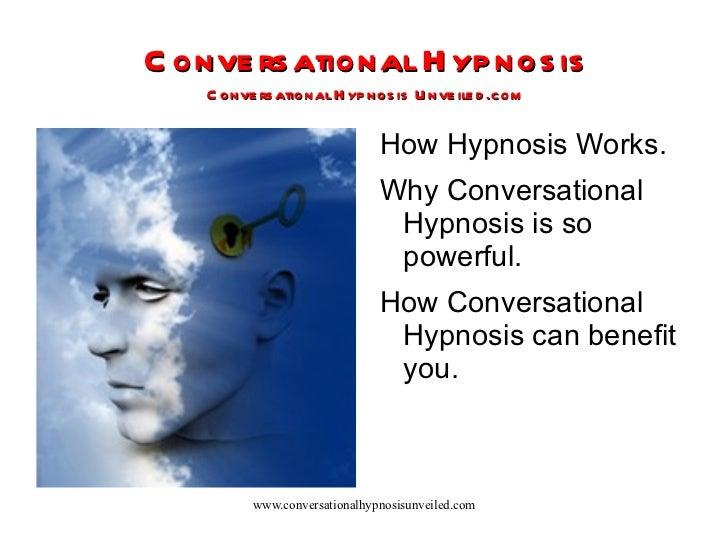 Conversational Hypnosis Conversational Hypnosis Unveiled.com <ul><li>How Hypnosis Works.