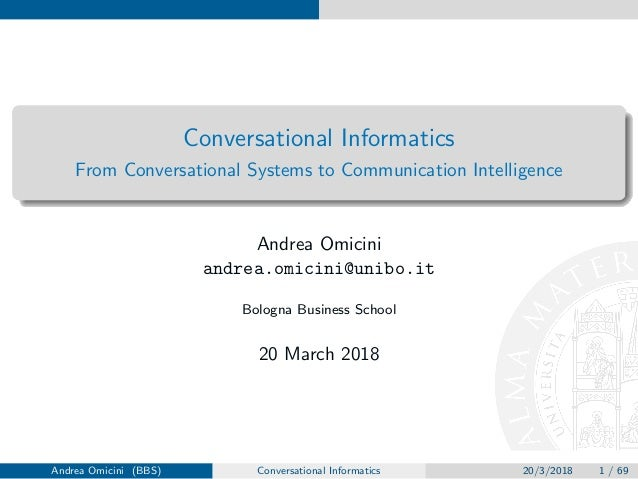 Conversational Informatics From Conversational Systems to Communication Intelligence Andrea Omicini andrea.omicini@unibo.i...