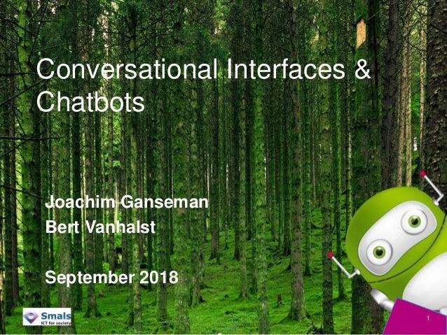 Conversational Interfaces & Chatbots Joachim Ganseman Bert Vanhalst September 2018 1