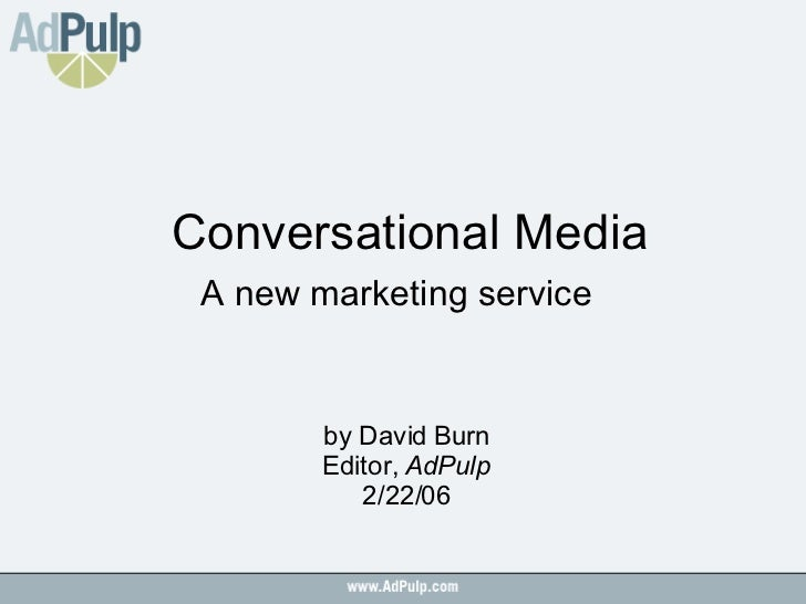 Conversational Media A new marketing service by David Burn Editor,  AdPulp 2/22/06