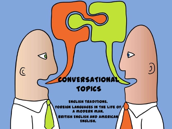 CONVERSATIONAL TOPICS<br />English traditions.<br />Foreign languages in the life of a modern man.<br />British English an...