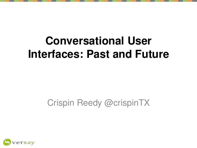 Conversational User Interfaces: Past and Future Crispin Reedy @crispinTX