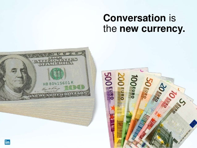 Conversation is the new currency.