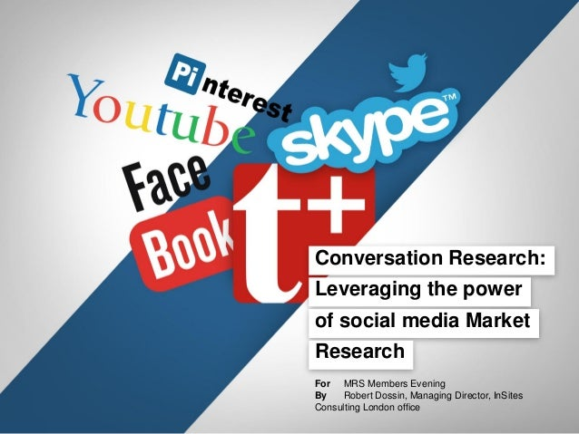 Conversation Research:  Leveraging the power of social media Market Research For MRS Members Evening By Robert Dossin, Man...