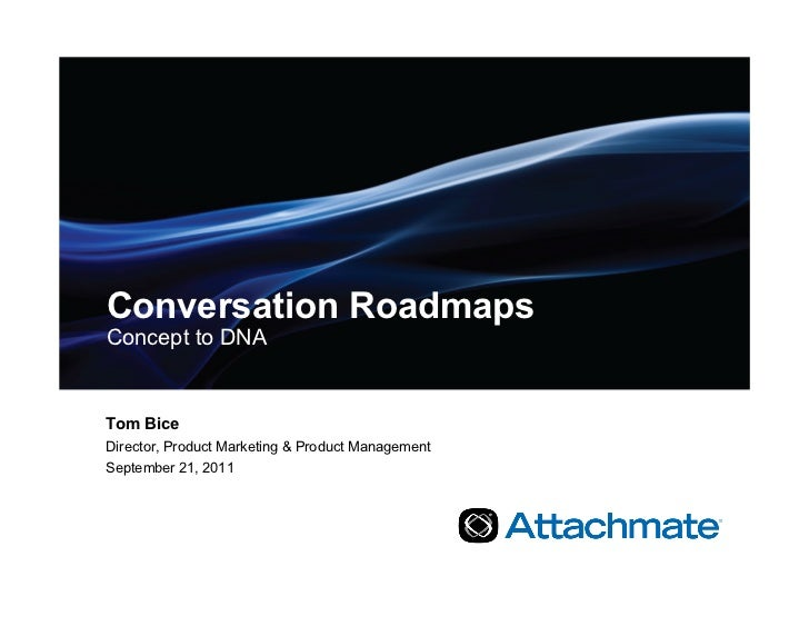 Conversation RoadmapsConcept to DNATom BiceDirector, Product Marketing & Product ManagementSeptember 21, 2011