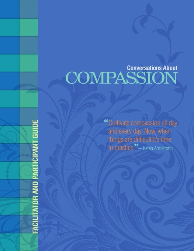 Conversations About Compassion Facilitator and Participant Guide Table of Contents About This Guide..........................