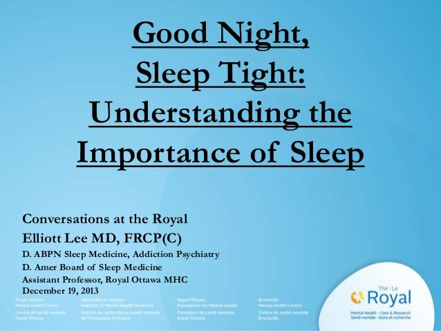 Good Night, Sleep Tight: Understanding the Importance of Sleep Conversations at the Royal Elliott Lee MD, FRCP(C) D. ABPN ...