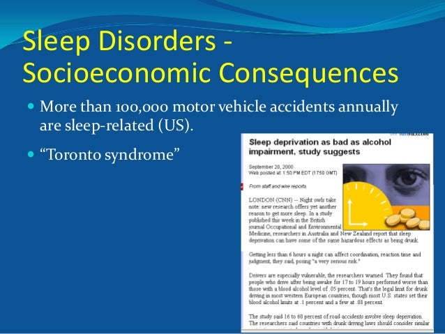 Sleep Disorders Socioeconomic Consequences  More than 100,000 motor vehicle accidents annually  are sleep-related (US). ...
