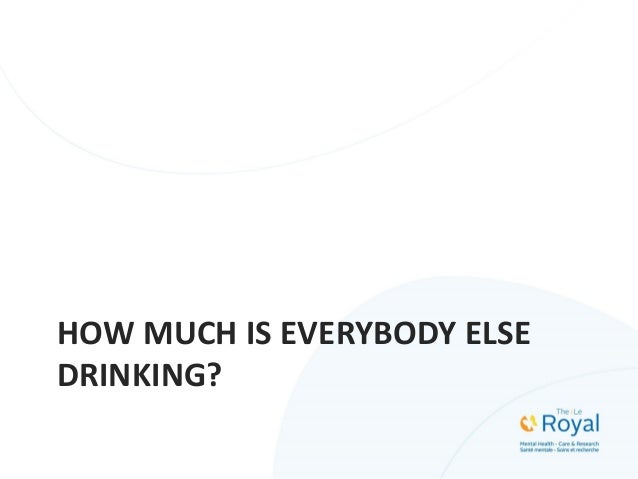 HOW MUCH IS EVERYBODY ELSE DRINKING?
