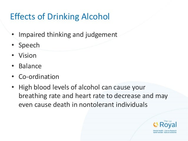 Effects of Drinking Alcohol • Impaired thinking and judgement • Speech • Vision • Balance • Co-ordination • High blood lev...