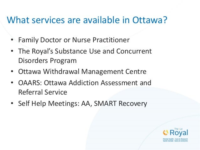 • Family Doctor or Nurse Practitioner • The Royal's Substance Use and Concurrent Disorders Program • Ottawa Withdrawal Man...