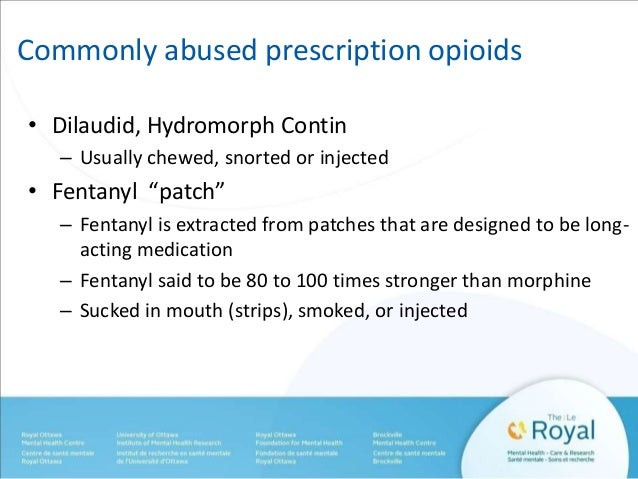 """Commonly abused prescription opioids  • Dilaudid, Hydromorph Contin  – Usually chewed, snorted or injected  • Fentanyl """"pa..."""