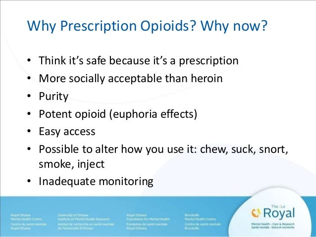 Why Prescription Opioids? Why now?  • Think it's safe because it's a prescription  • More socially acceptable than heroin ...