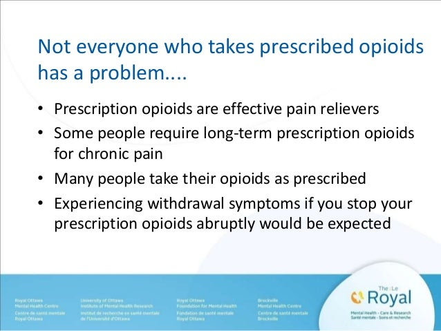 Not everyone who takes prescribed opioids  has a problem....  • Prescription opioids are effective pain relievers  • Some ...