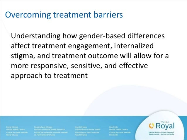 Overcoming treatment barriers  Understanding how gender-based differences  affect treatment engagement, internalized  stig...