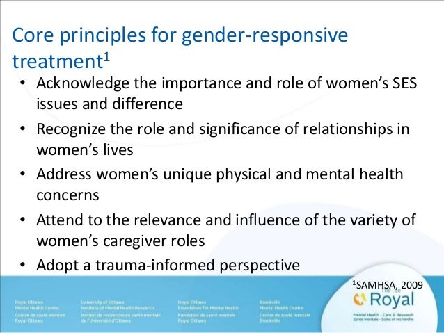 Core principles for gender-responsive  treatment1  • Acknowledge the importance and role of women's SES  issues and differ...