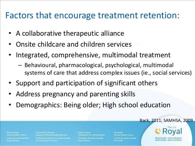 Factors that encourage treatment retention:  • A collaborative therapeutic alliance  • Onsite childcare and children servi...