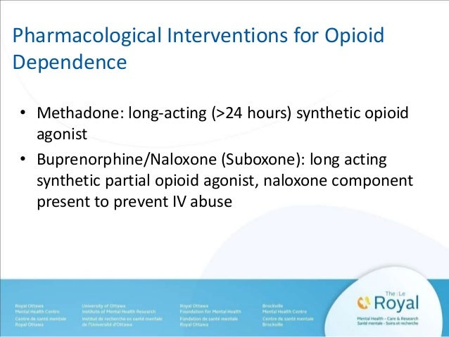 Pharmacological Interventions for Opioid  Dependence  • Methadone: long-acting (>24 hours) synthetic opioid  agonist  • Bu...