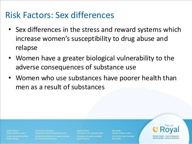 Risk Factors: Sex differences  • Sex differences in the stress and reward systems which  increase women's susceptibility t...