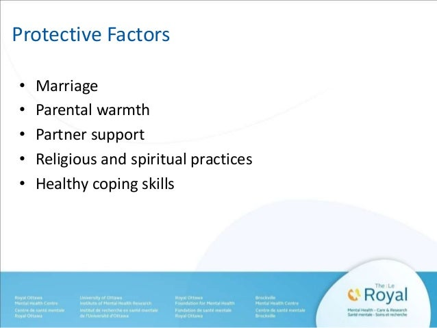 Protective Factors  • Marriage  • Parental warmth  • Partner support  • Religious and spiritual practices  • Healthy copin...